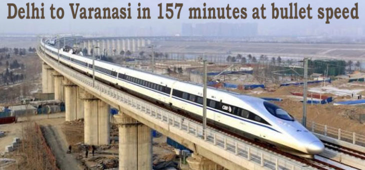 Delhi to Varanasi in 157 minutes at Bullet Speed